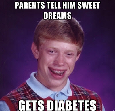 Bad luck Brian's diabetes
